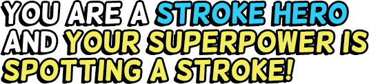 You Are a Stroke Hero and Your Superpower is Spotting a Stroke!